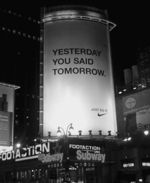 "This Nike billboard features an excellent example of a human insight. It reads, ""Yesterday you said tomorrow."""
