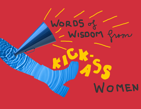 Words of Wisdom from Kick Ass Women Vol. 1