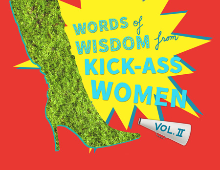 Words of Wisdom from Kick Ass Women Vol. 2