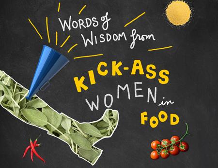 Words of Wisdom from Kick Ass Women in Food